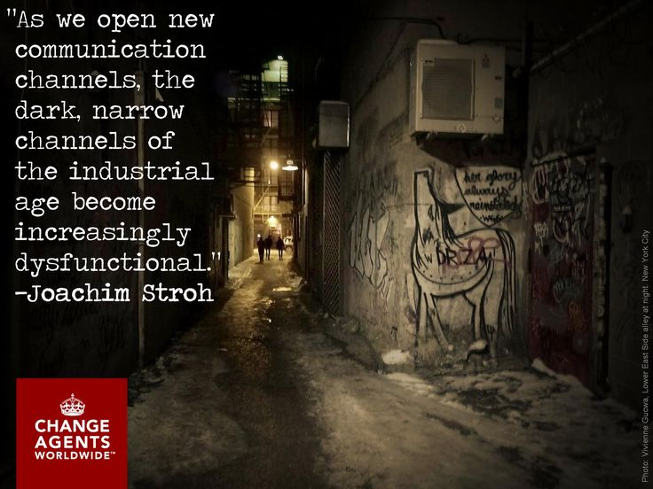 """As we open new communication channels, the dark, narrow channels of the industrial age become increasingly dysfunctional."" —Joachim Stroh"