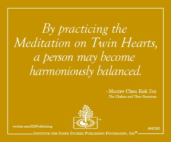 By practicing the Meditation on Twin Hearts, a person may become harmoniously balanced.  ~Master Choa Kok Sui #mcks #pranichealing #quotes