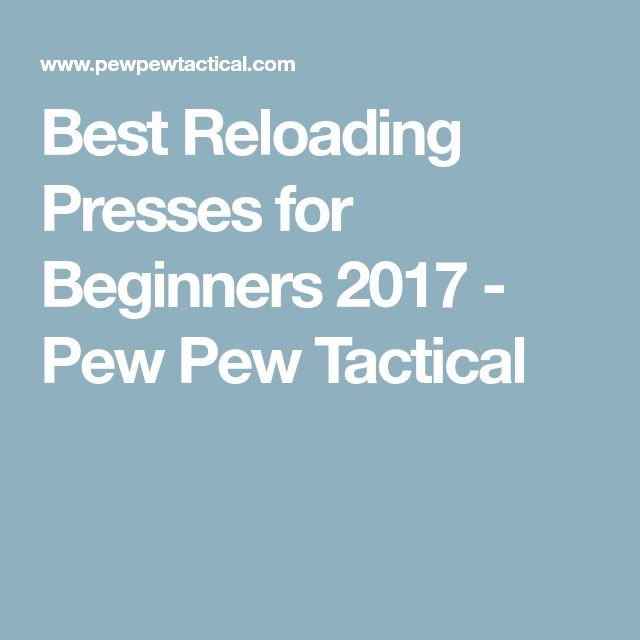 Best Reloading Presses for Beginners 2017 - Pew Pew Tactical