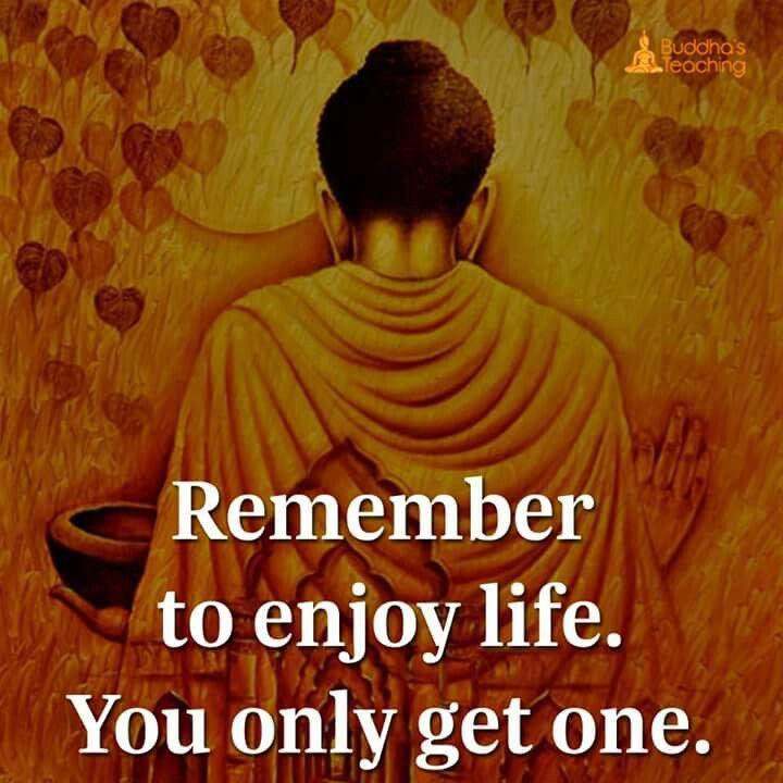Remember to enjoy life.