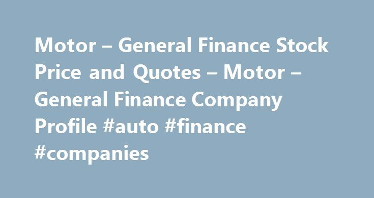 Motor – General Finance Stock Price and Quotes – Motor – General Finance Company Profile #auto #finance #companies http://finances.remmont.com/motor-general-finance-stock-price-and-quotes-motor-general-finance-company-profile-auto-finance-companies/  #general finance # Stocks Motor & General Finance Ltd has informed BSE about. 1. Standalone Financial Results for the period ended June 30, 2016 2. Standalone Limited Review for the period ended June 30, 2016 Outcome of Board Meeting Motor…