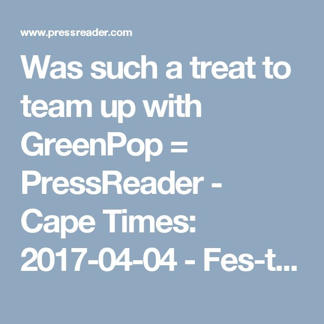 Was such a treat to team up with GreenPop = PressReader - Cape Times: 2017-04-04 - Fes­ti­val lets peo­ple re­con­nect with earth by plant­ing trees