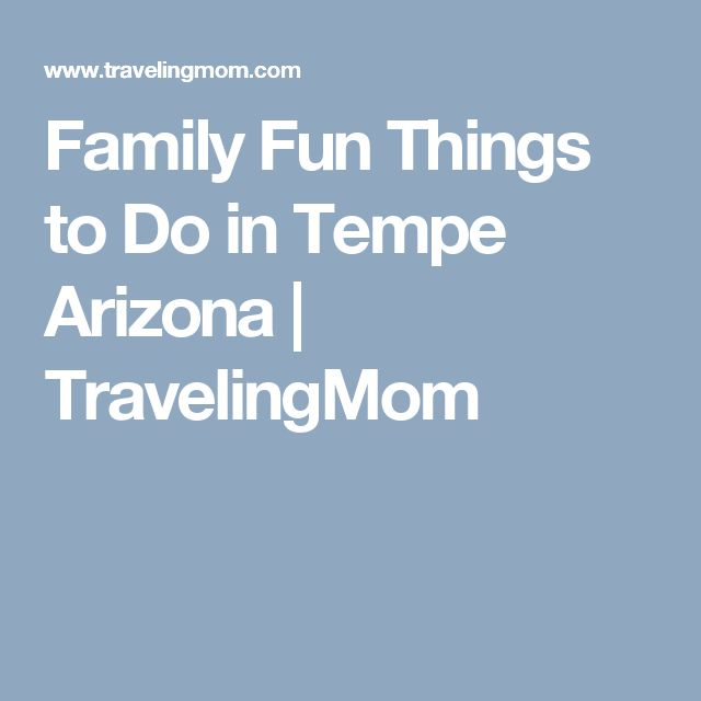 Family Fun Things to Do in Tempe Arizona | TravelingMom
