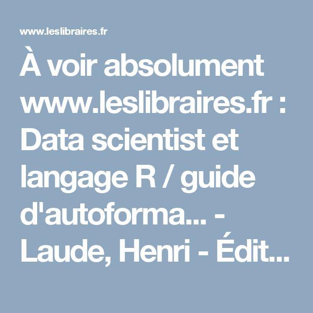À voir absolument www.leslibraires.fr : Data scientist et langage R / guide d'autoforma... - Laude, Henri - Éditions ENI