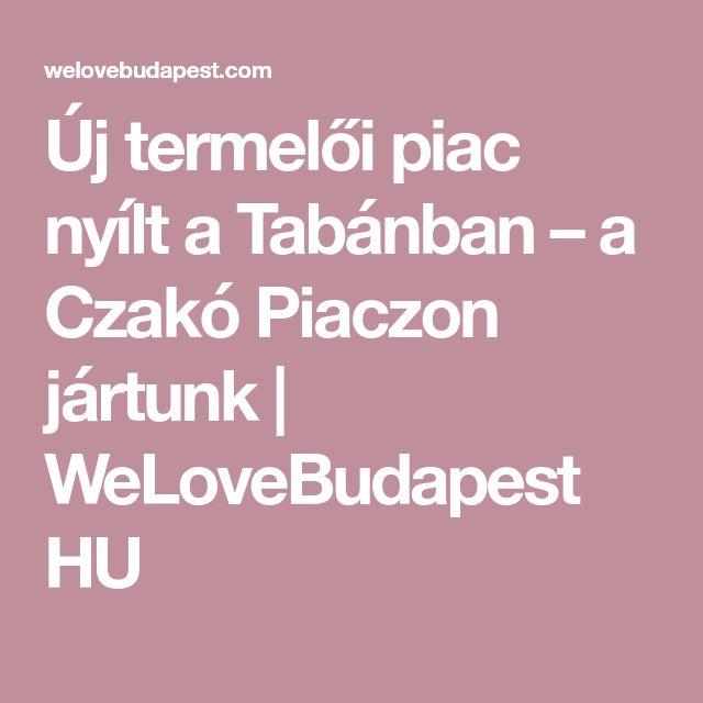 Új termelői piac nyílt a Tabánban – a Czakó Piaczon jártunk | WeLoveBudapest HU