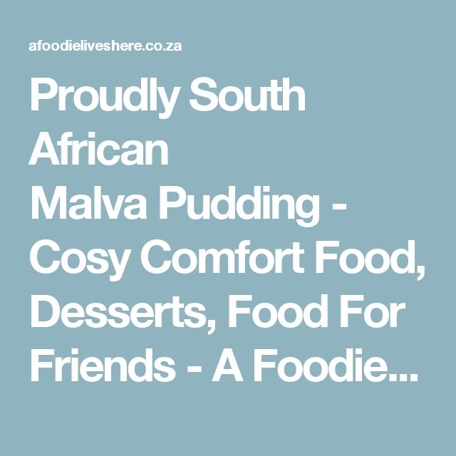 Proudly South African Malva Pudding - Cosy Comfort Food, Desserts, Food For Friends - A Foodie Lives Here