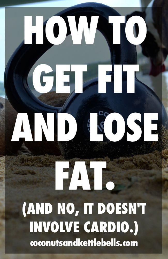 How to Get Fit and Lose Fat (and no, it doesn't involve cardio)
