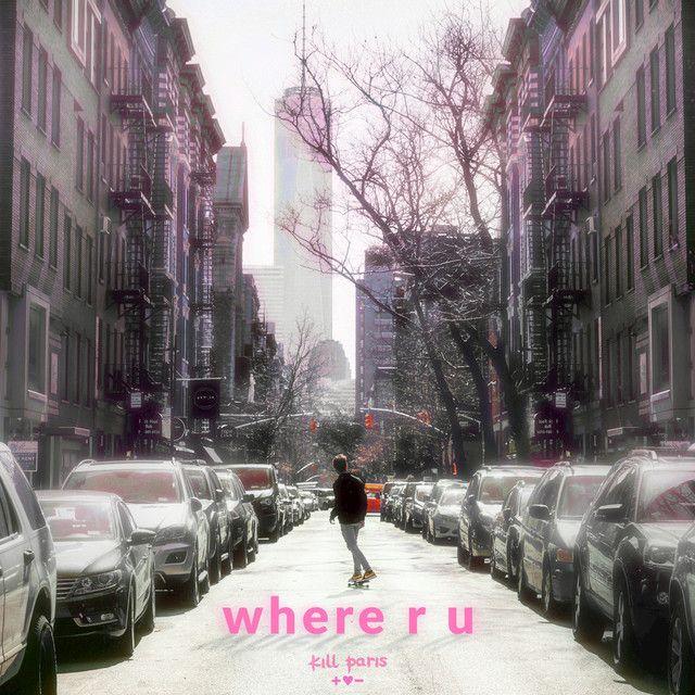 """""""where r u"""" by Kill Paris was added to my #inspiry playlist on Spotify"""