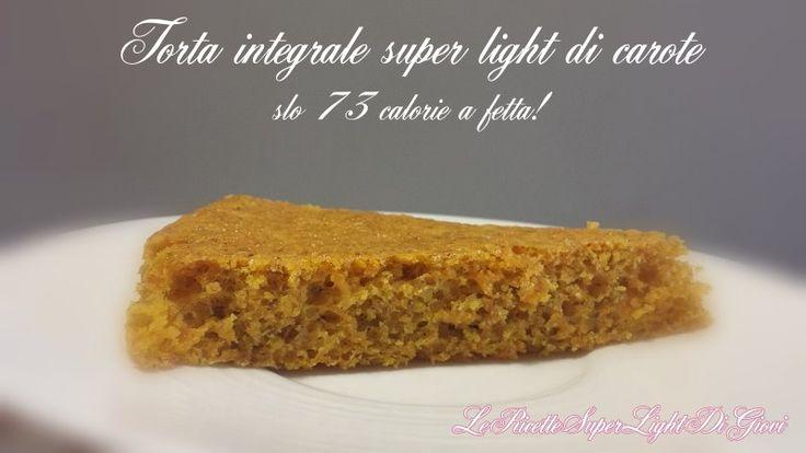 Torta integrale super light di carote (solo 73 calorie a fetta!)   Le Ricette Super Light di Giovi