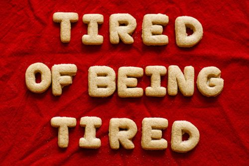 Tired Of Being Tired Pictures, Photos, and Images for Facebook, Tumblr, Pinterest, and Twitter