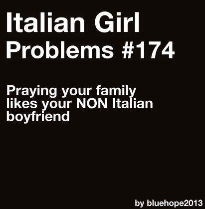 Try likes your non white boyfriend! Scary thing in an Italian family, but luckily, they all do!