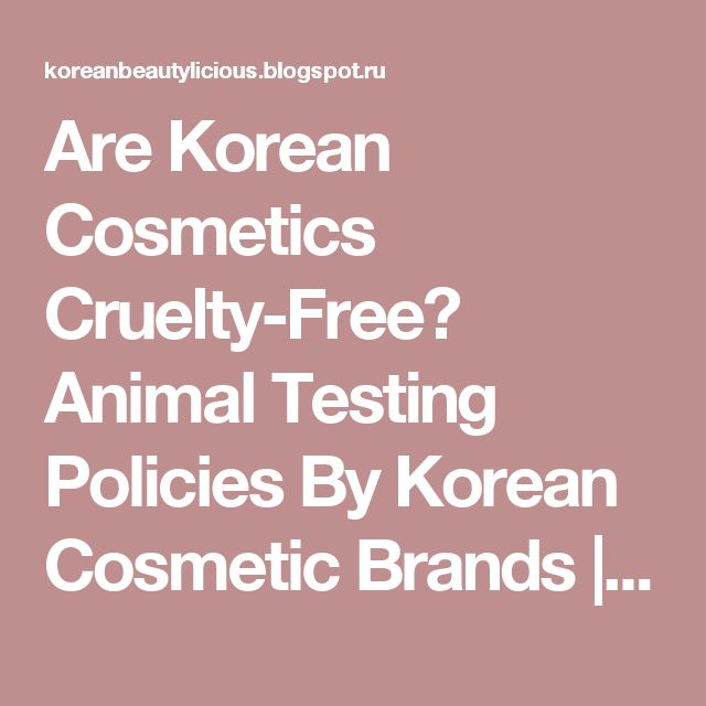 Are Korean Cosmetics Cruelty-Free? Animal Testing Policies By Korean Cosmetic Brands | Korean Beauty Blog