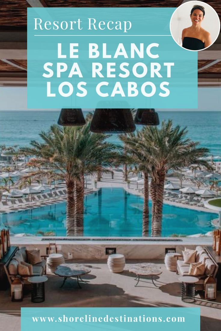Resort Recap Le Blanc Spa Resort Travel Blog Shoreline Destinations Le Blanc Spa Resort Le Blanc Spa Los Cabos Mexico Resorts