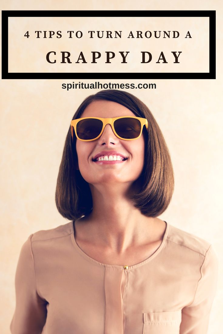Spiritualhotmess.com | 4 tips to turn around a crappy day. | Want to have a better day? Click on this article!