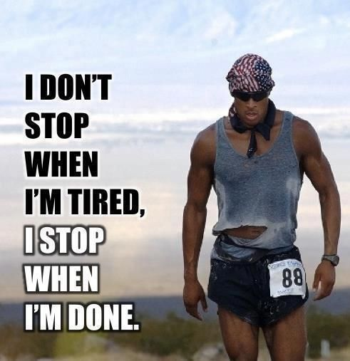 Messed Up Life Quotes: I Dont Stop When Im Tired. I Stop When Im Done.