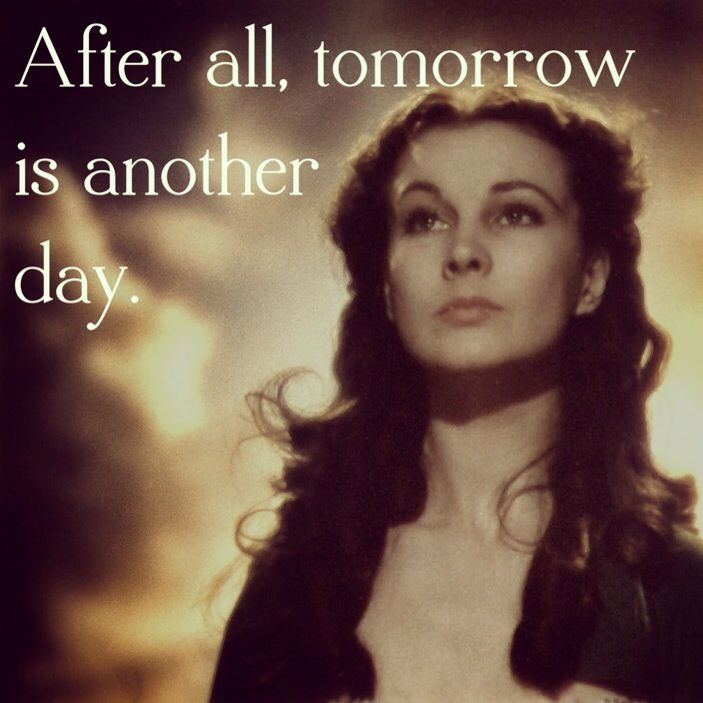 Oh I love this quote and Gone with the Wind. One of my fav movies ever. Vivien Leigh <33