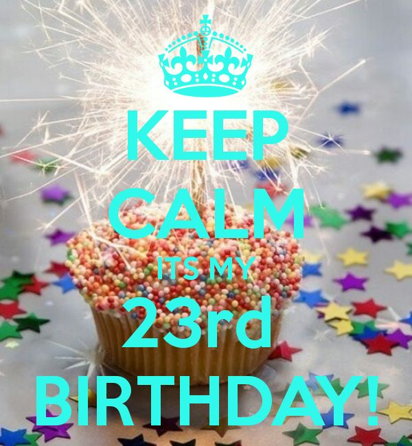 KEEP CALM ITS MY 23rd BIRTHDAY KEEP CALM AND CARRY ON