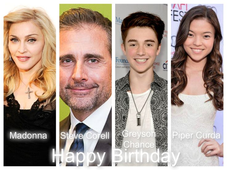 August 16 - Madonna - 1958, Steve Carell - 1962, Greyson Chance - 1998, & Piper Curda - 1998