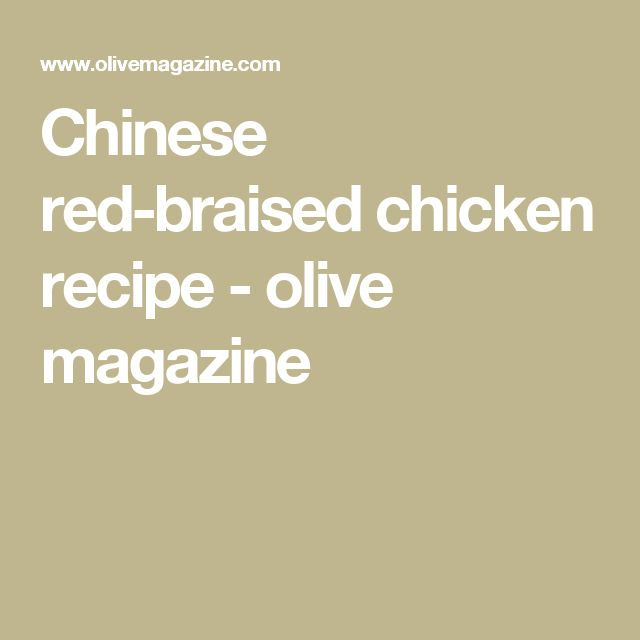 Chinese red-braised chicken recipe - olive magazine