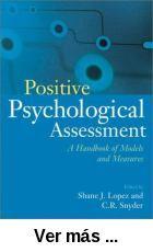 Positive psychological assessment : a handbook of models and      measures  / edited by Shane J. Lopez and C.R. Snyder. --      Washington, DC : American Psychological Association, cop. 2003 http://absysnet.bbtk.ull.es/cgi-bin/abnetopac01?TITN=511975