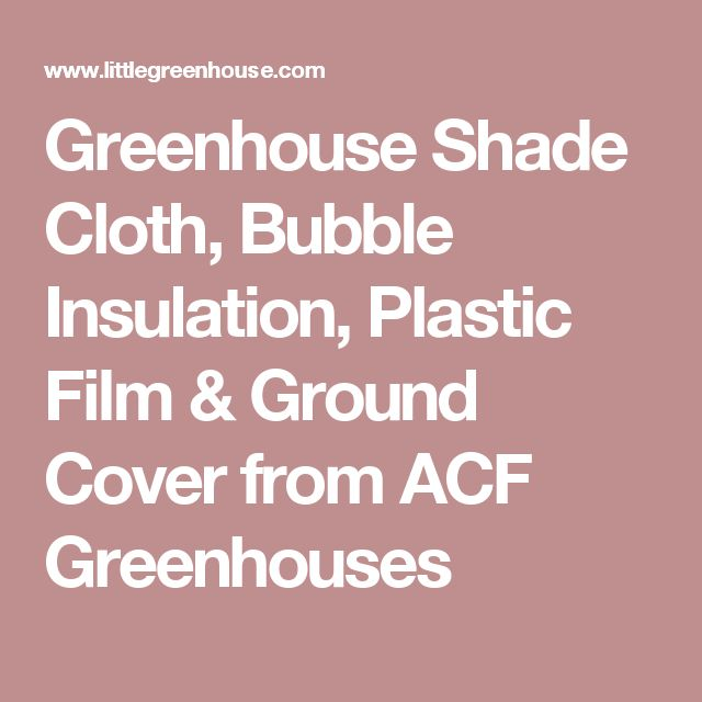 Greenhouse Shade Cloth, Bubble Insulation, Plastic Film & Ground Cover from ACF Greenhouses