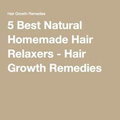 5 Best Natural Homemade Hair Relaxers - Hair Growth Remedies