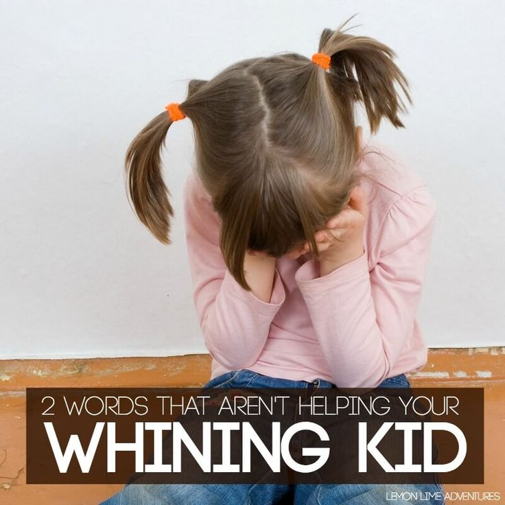 Stop saying these 2 words to your whining kid