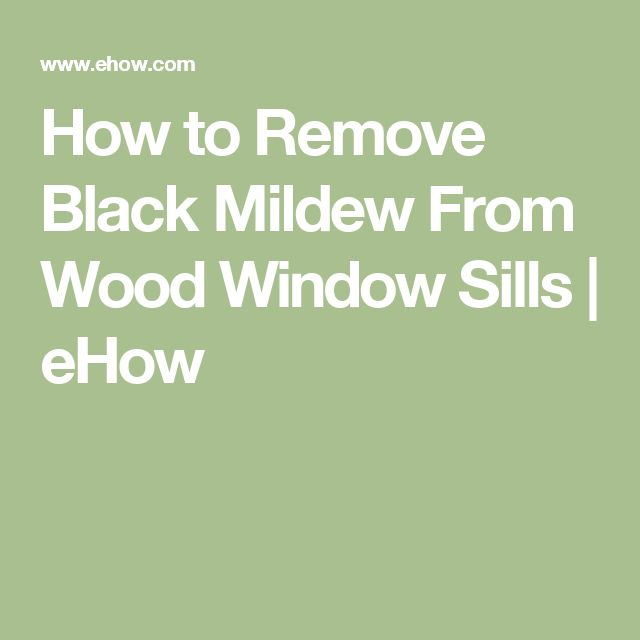 How to Remove Black Mildew From Wood Window Sills | eHow