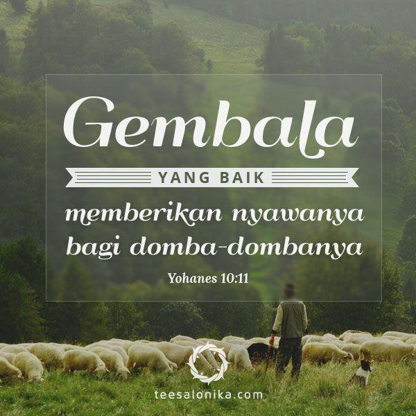 Akulah gembala yang baik. Gembala yang baik memberikan nyawanya bagi domba-dombanya; sedangkan seorang upahan yang bukan gembala, dan yang bukan pemilik domba-domba itu sendiri, ketika melihat serigala datang, meninggalkan domba-domba itu lalu lari, sehingga serigala itu menerkam dan mencerai-beraikan domba-domba itu. — Yohanes 10:11-12
