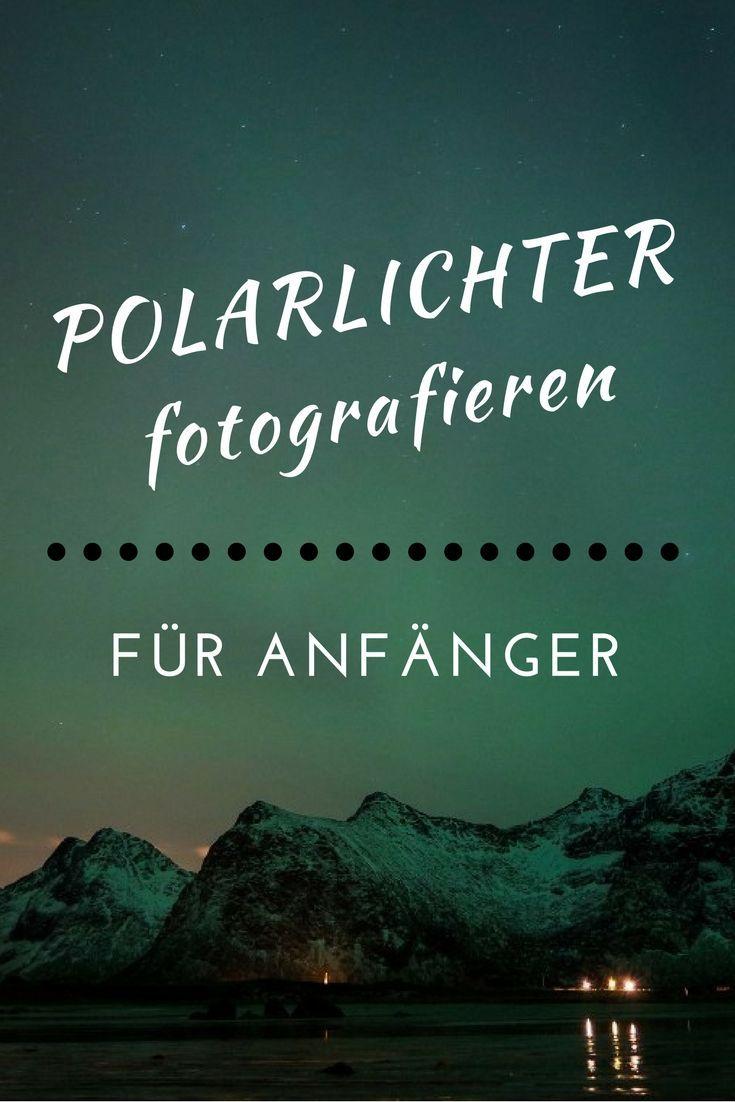 Polarlichter fotografieren: In 5 Schritten zum perfekten Nordlicht Foto