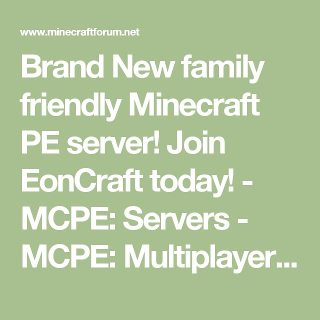 Brand New family friendly Minecraft PE server! Join EonCraft today! - MCPE: Servers - MCPE: Multiplayer - Minecraft: Pocket Edition - Minecraft Forum - Minecraft Forum
