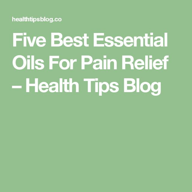 Five Best Essential Oils For Pain Relief – Health Tips Blog