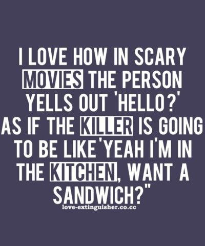 Want a sandwich: Sandwiches, Sotrue, Quote, The Killers, Funny Stuff, So True, Scary Movie, Horror Movie, True Stories