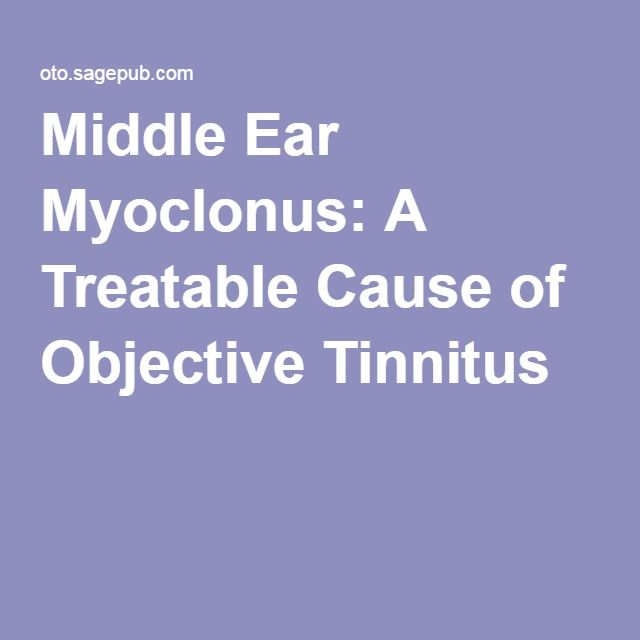 Middle Ear Myoclonus: A Treatable Cause of Objective Tinnitus