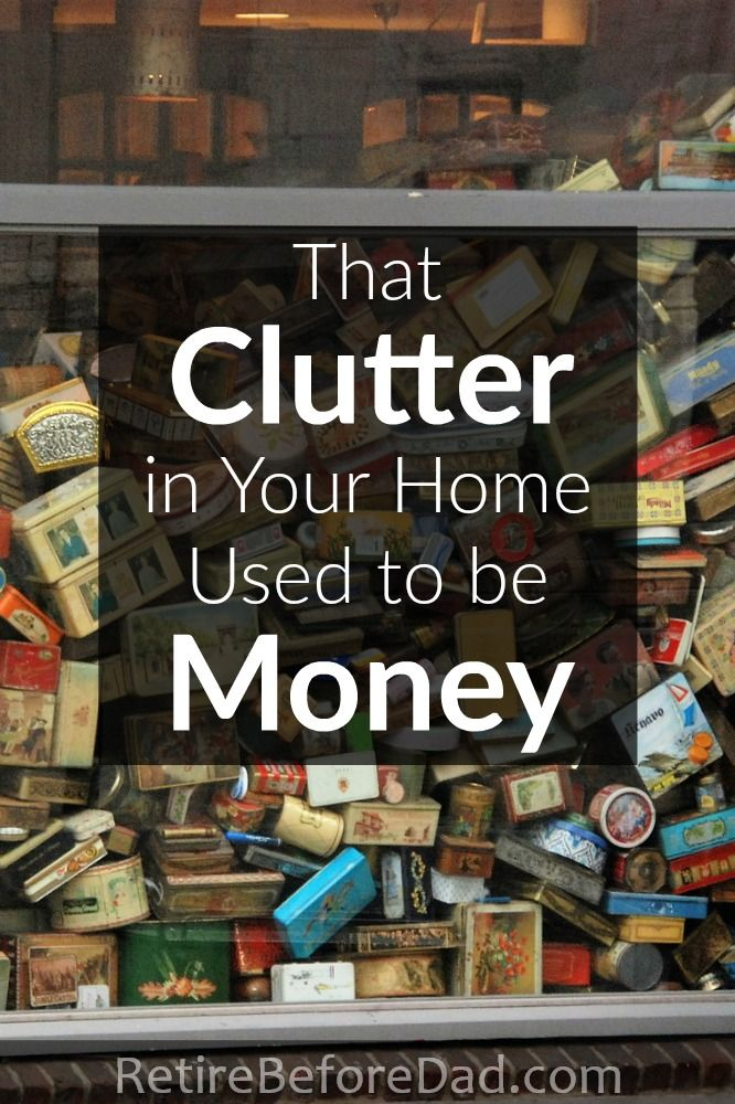 The useless clutter around your home used to be money. When I see clutter, I wish I still had the money instead of the stuff.