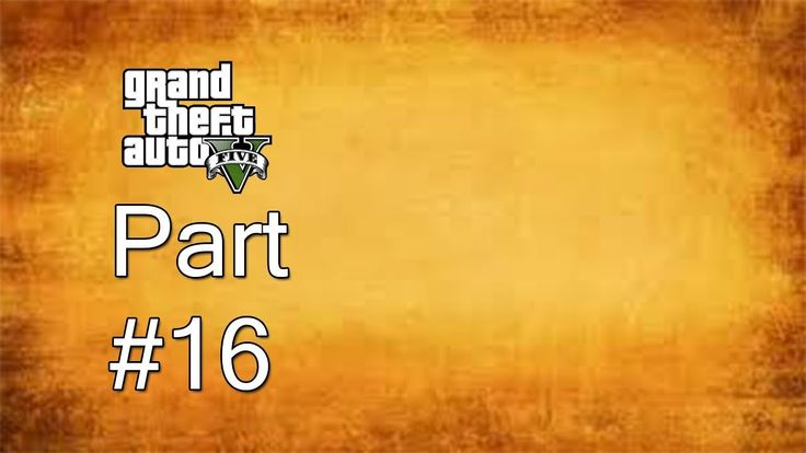 Grand Theft Auto 5 Gameplay Walkthrough Part 16 RAGE GTA 5