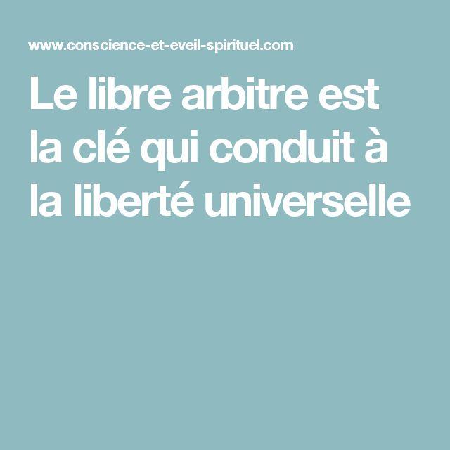 Le libre arbitre est la clé qui conduit à la liberté universelle