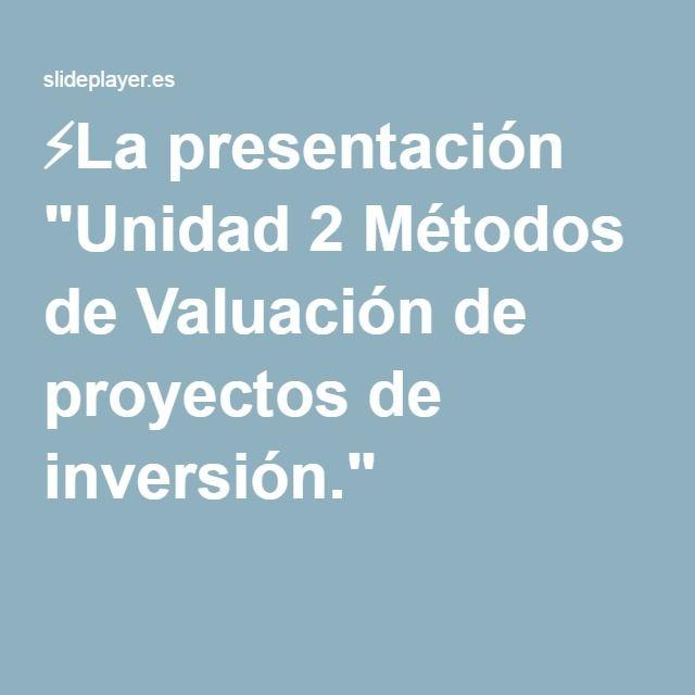 """⚡La presentación """"Unidad 2 Métodos de Valuación de proyectos de inversión."""""""