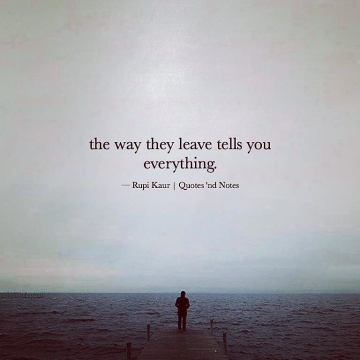 the way they leave tells you everything. Rupi Kaur via (http://ift.tt/2fKuKVl)                                                                                                                                                                                 More