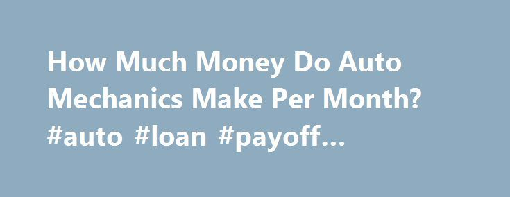 How Much Money Do Auto Mechanics Make Per Month? #auto #loan #payoff #calculator http://autos.remmont.com/how-much-money-do-auto-mechanics-make-per-month-auto-loan-payoff-calculator/  #auto mechanic salary # Other People Are Reading Average Salary The average salary for an automotive technician in 2008 was $2,970 per month according to the U.S. Bureau of Labor... Read more >The post How Much Money Do Auto Mechanics Make Per Month? #auto #loan #payoff #calculator appeared first on Auto.