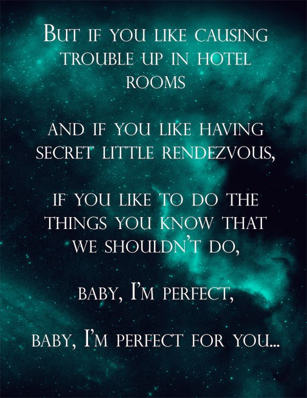 But if you like causing trouble up in hotel rooms and if you like having secret little rendezvous, if you like to do the things you know that we shouldn't do... Baby, I'm perfect, baby, I'm perfect for you // my edit of One Direction - Perfect #lyrics