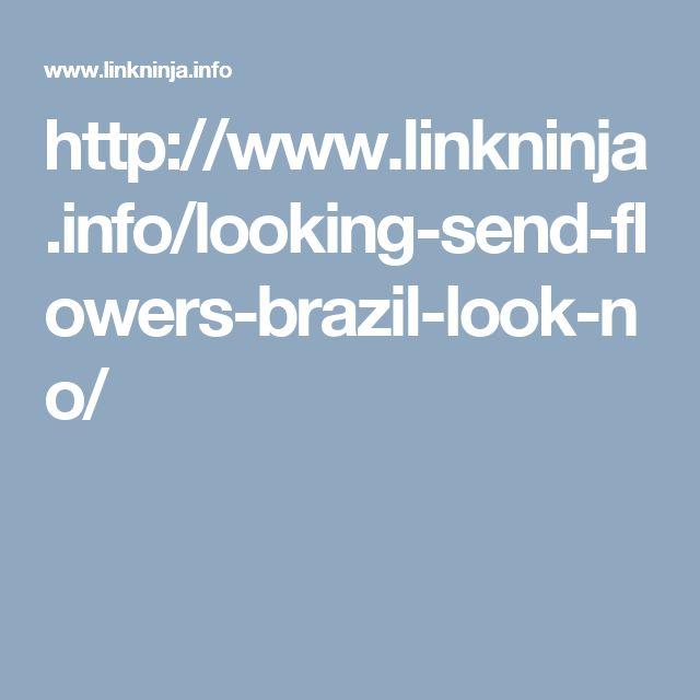 http://www.linkninja.info/looking-send-flowers-brazil-look-no/