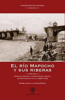 El Rio Mapocho Y Sus Riberas. Espacio Público E Intervencion Urbana En