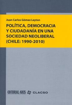 Descargalo en http://bibliotecavirtual.clacso.org.ar/clacso/coediciones/20110321014505/gomez-leyton.pdf Política, democracia y ciudadanía en una sociedad neoliberal (Chile: 1990-2010). #Democracia #Ciudadania #Neoliberalismo #HistoriaPolitica #RegimenPolitico #Izquierda #DerechaPolitica #ProtestaSocial #Democratizacion #Chile