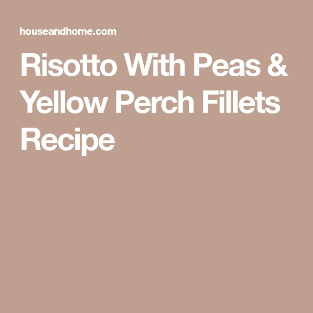 Risotto With Peas & Yellow Perch Fillets Recipe