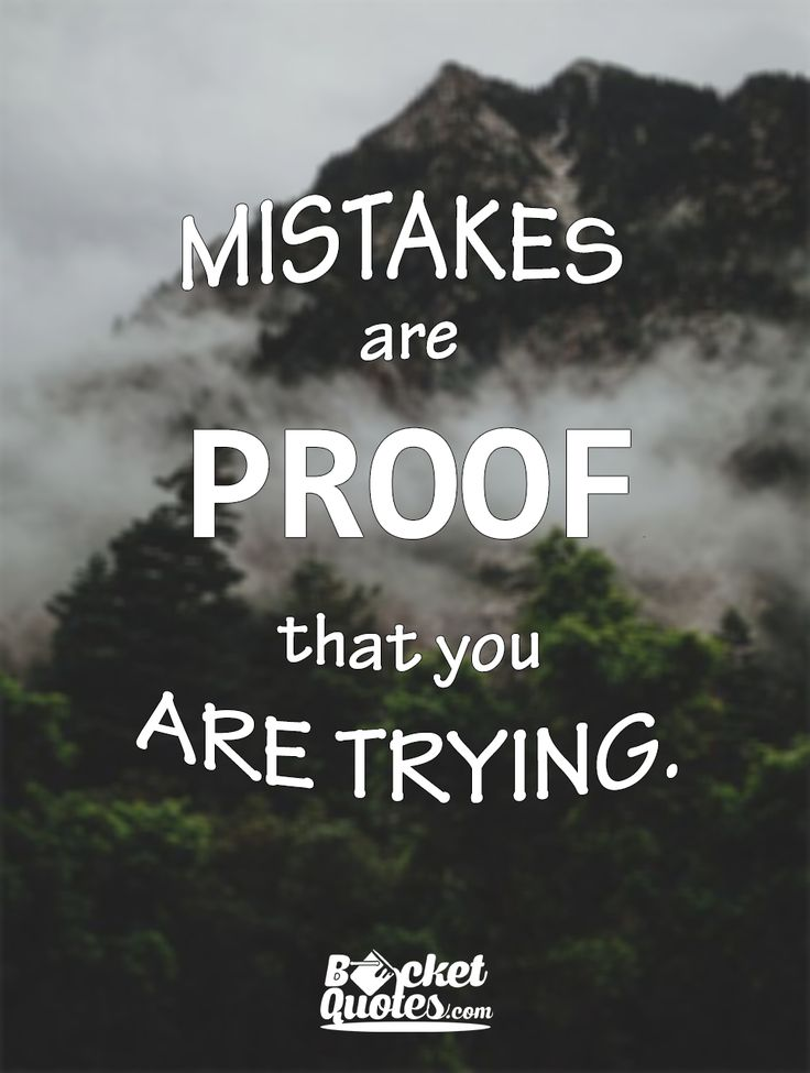 Mistakes are proof that you are trying. For more quotes visit: www.bucketquotes.com