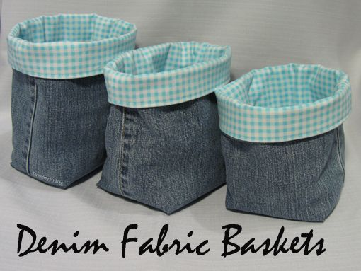 Denim Fabric Baskets   Great use of the left over denim when making shorts or bags!