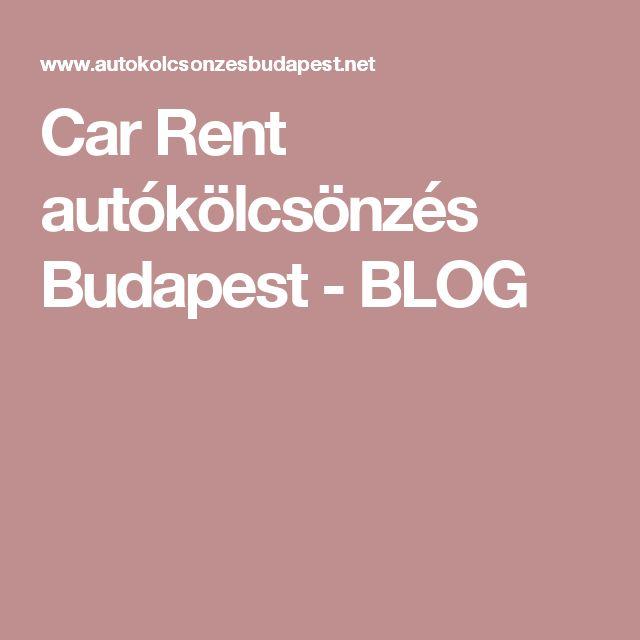 Car Rent autókölcsönzés Budapest  - BLOG