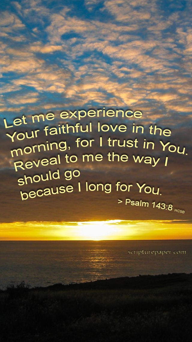 In the Morning...Lead me Jesus...I will follow Psalm 143:8