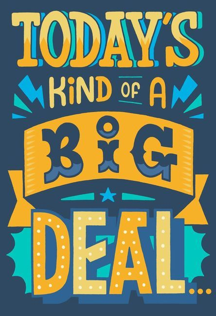 Todays Kind Of A Big Deal Birthday Card